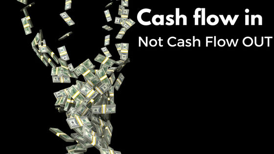 Cash flow in is better than cash flow out.